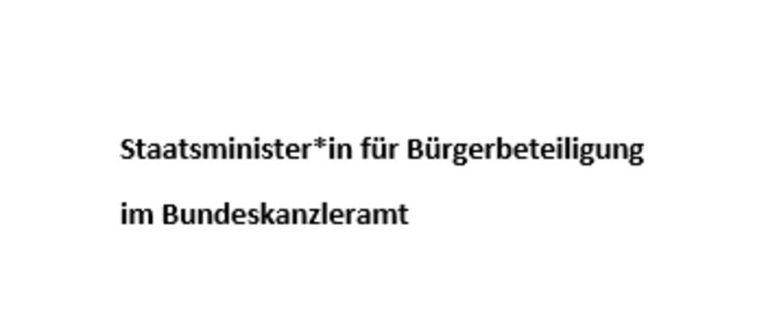 Staatsminister*in für Bürgerbeteiligung auf Bundesebene